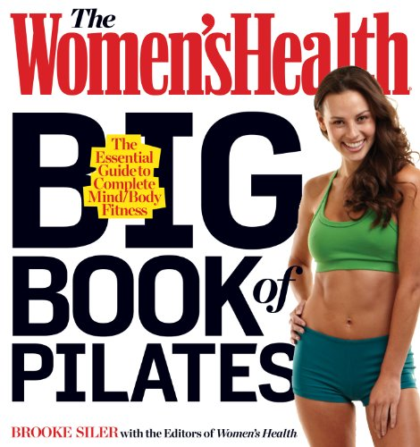 The Women's Health Big Book of Pilates: The Essential Guide to Complete Mind/Body Fitness