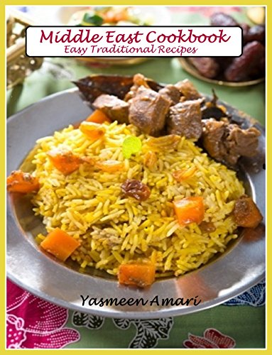 Middle East Cookbook: Easy Traditional Recipes by Yasmeen Amari