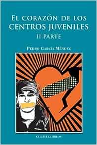 El corazón de los centros juveniles II parte (Spanish Edition): Pedro