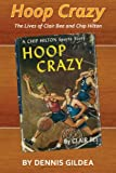 Hoop Crazy: The Lives of Clair Bee and Chip Hilton