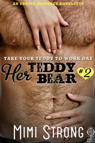 Take Your Teddy to Work Day - Her Teddy Bear #2 (Erotic Romance) by Mimi Strong