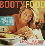 Booty Food: A Date By Date, Nibble by Nibble, Course by Course Guide to Cultivating Love and Passion Through Food (1582342636) by Malouf, Jacqui