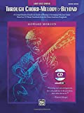 Through Chord-Melody & Beyond: A Comprehensive, Hands-on Guide to Playing & Arranging Solo Jazz Guitar Based on 11 Classic Standards from the Great American Songbook