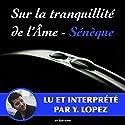 Sur la tranquillité de l'âme   Livre audio Auteur(s) :  Sénèque Narrateur(s) : Yannick Lopez