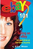 img - for eBay 101: Selling on eBay For Part-time or Full-time Income book / textbook / text book