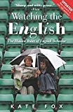 Watching the English, Second Edition: The Hidden Rules of English Behavior Revised and Updated
