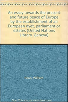 essay towards the present and future peace of europe Catalog record: an essay towards the present and future peace of europe | hathi trust digital library navigation.