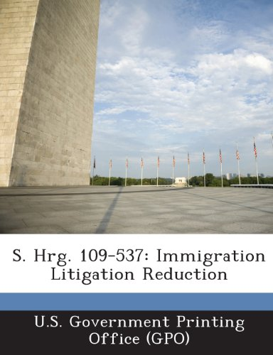 S. Hrg. 109-537: Immigration Litigation Reduction