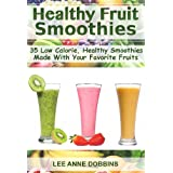 Healthy Fruit Smoothies : 35 Low Calorie, Healthy Smoothies Made With Your Favorite Fruits ~ Lee Anne Dobbins