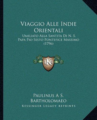 Viaggio Alle Indie Orientali: Umiliato Alla Santita Di N. S. Papa Pio Sesto Pontefice Massimo (1796)