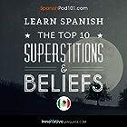 Learn Spanish: The Top 10 Superstitions & Beliefs Vortrag von  Innovative Language Learning Gesprochen von:  SpanishPod101.com