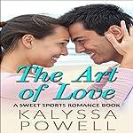 The Art of Love: A Sweet Sports Romance Book | Kalyssa Powell