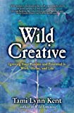 img - for Wild Creative: Igniting Your Passion and Potential in Work, Home, and Life book / textbook / text book
