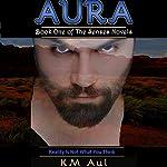 Aura: Book One of the Senses Novels   K. M. Aul