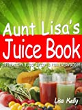 25 Easy Juicer Recipes - Aunt Lisas Juice Book