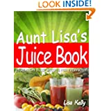 25 Easy Juicer Recipes Aunt Lisas Juice Book