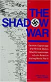 img - for By Leslie B. Rout Jr. The Shadow War: German Espionage and United States Counterespionage in Latin America during World Wa (1st First Edition) [Hardcover] book / textbook / text book