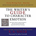 The Writer's Guide to Character Emotion: Revolutionary Handbook on How to Use Deep POV | S. A. Soule