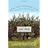 Here and Nowhere Else: Late Seasons of a Farm and Its Family ~ Jane Brox