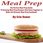 Meal Prep: The Perfect Meal Prep Guide: The Perfect Meal Prep Guide: 17 Amazing Meal Prep Recipes That Come Together to Make the Ultimate Meal Prep Cookbook! Hörbuch von Erin Dower Gesprochen von: Kimberly Hughey