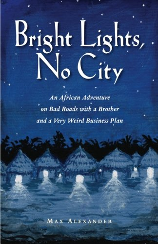 Bright Lights, No City: An African Adventure on Bad Roads With a Brother and a Very Weird Business Plan (No Brother compare prices)