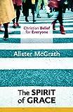 The Spirit of Grace: Christian Belief for Everyone (Christian Belief/Everyone 4)