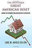 img - for By Carl W Hafele CFA CPA The Inevitable GREAT AMERICAN RESET: Riding the Economic Rollercoaster of Capitalism [Paperback] book / textbook / text book