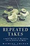 Repeated Takes: A Short History of Recording and its Effects on Music