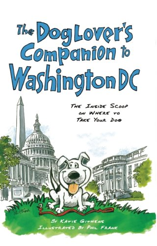 The Dog Lover'S Companion To Washington, D.C.: The Inside Scoop On Where To Take Your Dog (Dog Lover'S Companion Guides)