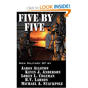 Five by Five: Five short novels by five masters of military science fiction (Volume 1) by Kevin J. Anderson, Aaron Allston, B. V. Larson and Loren C. Coleman