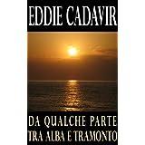 Da qualche parte tra alba e tramontodi Eddie Cadavir