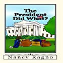 The President Did What?: Presidential Trivia Quiz Audiobook by Nancy Ragno Narrated by Kristi Burns