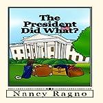 The President Did What?: Presidential Trivia Quiz   Nancy Ragno