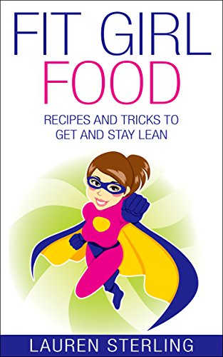 Fit Girl Food: Recipes And Tricks To Get And Stay Lean