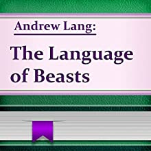 The Language of Beasts (       UNABRIDGED) by Andrew Lang Narrated by Anastasia Bertollo