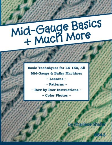 mid-gauge-basics-much-more-basic-techniques-for-the-lk-150-all-manual-mid-gauge-knitting-machines