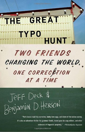 The Great Typo Hunt: Two Friends Changing the World, One Correction at a Time: Jeff Deck, Benjamin D. Herson: 9780307591081: Amazon.com: Books
