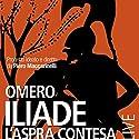 Iliade: L'aspra contesa Audiobook by Piero Maccarinelli Narrated by Massimo Popolizio, Manuela Mandracchia, Maurizio Donadoni