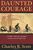 Daunted Courage: A Family's Bicycle Adventure on the Lewis and Clark Trail
