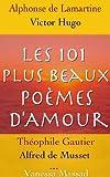 Les 101 plus beaux po�mes d'Amour de c�l�bres auteurs Fran�ais (Verlaine, Baudelaire, Hugo, Musset, ...) (French Edition)
