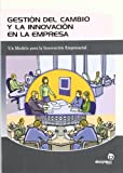 Gestion Del Cambio Y La Innovacion En La Empresa/ Change Management and Innovation in Business: Un Modelo Para La Innovacion Empresarial (Gestion Empresarial / Business Management) (Spanish Edition)