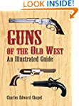 Guns of the Old West: An Illustrated...