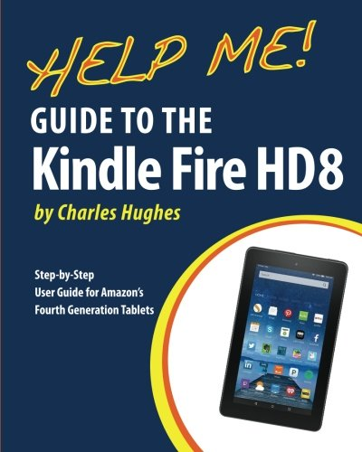 Help Me! Guide to the Kindle Fire HD 8: Step-by-Step User Guide for Amazon's Fourth Generation Tablets