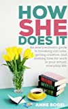 How She Does It: An everywomans guide to breaking old rules, getting creative, and making time for work in your actual, everyday life.