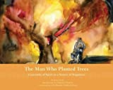 The Man Who Planted Trees: Generosity of Spirit as a Source of Happiness [Hardcover]