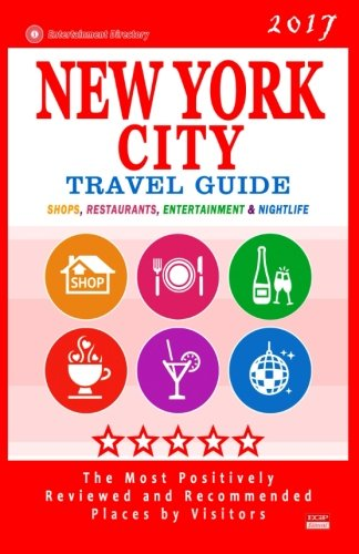 New York City Travel Guide 2017: Shops, Restaurants, Entertainment and Nightlife in New York (City Travel Guide 2017)