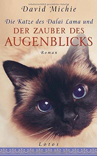 Die Katze des Dalai Lama und der Zauber des Augenblicks: Roman