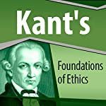 Kant's Foundations of Ethics | Immanuel Kant