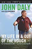 My Life in and out of the Rough: The Truth Behind All That Bull**** You Think You Know About Me (0061120642) by Daly, John