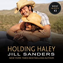 Holding Haley: The West Contemporary Romance Series, Book 3 (       UNABRIDGED) by Jill Sanders Narrated by Roy Samuelson